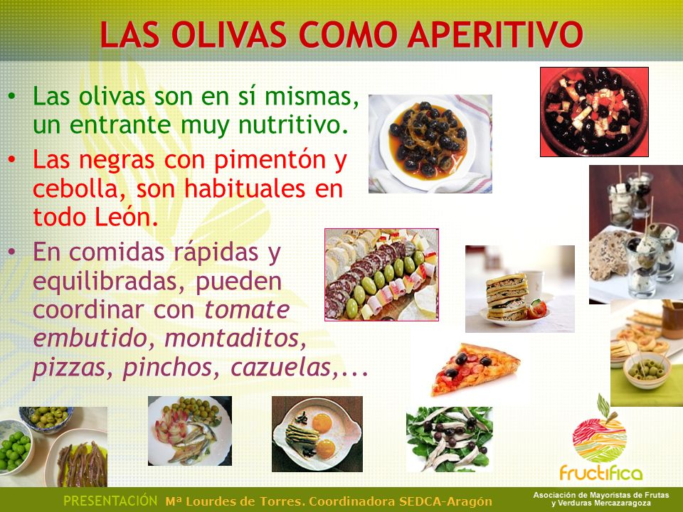 LAS OLIVAS COMO APERITIVO Las olivas son en sí mismas, un entrante muy nutritivo. Las negras con pimentón y cebolla, son habituales en todo León. En c