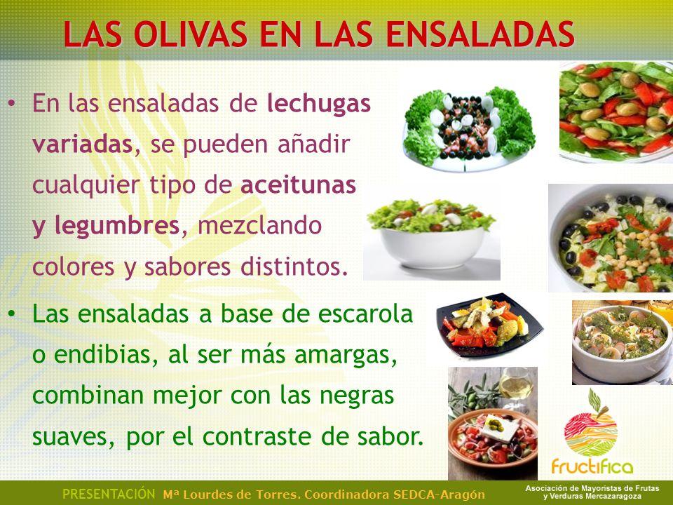 LAS OLIVAS EN LAS ENSALADAS En las ensaladas de lechugas variadas, se pueden añadir cualquier tipo de aceitunas y legumbres, mezclando colores y sabor
