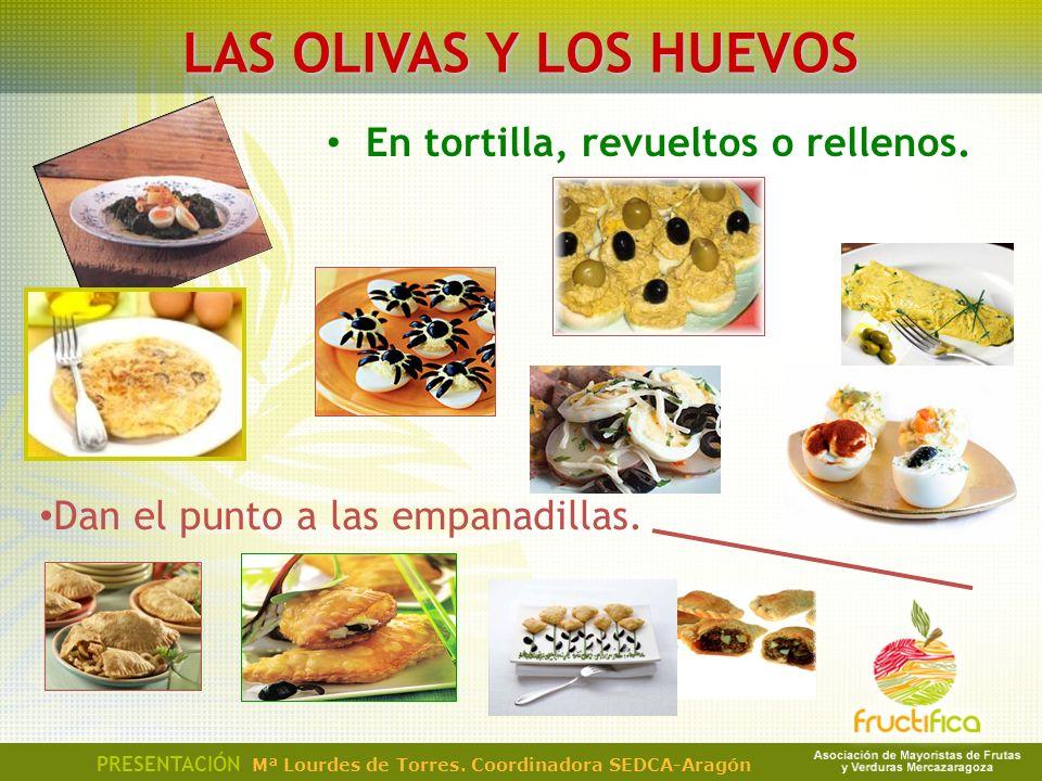 En tortilla, revueltos o rellenos. PRESENTACIÓN Mª Lourdes de Torres. Coordinadora SEDCA-Aragón LAS OLIVAS Y LOS HUEVOS Dan el punto a las empanadilla
