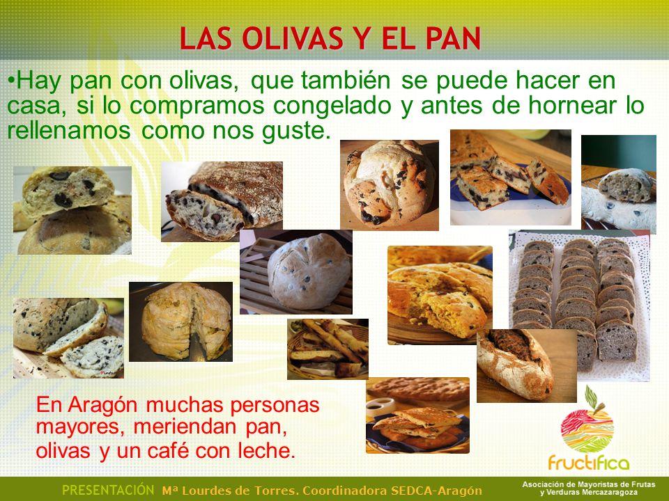 LAS OLIVAS Y EL PAN PRESENTACIÓN Mª Lourdes de Torres. Coordinadora SEDCA-Aragón En Aragón muchas personas mayores, meriendan pan, olivas y un café co