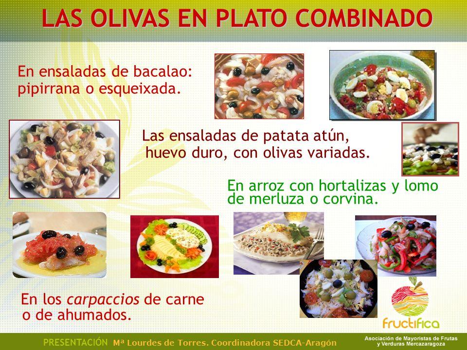 PRESENTACIÓN Mª Lourdes de Torres. Coordinadora SEDCA-Aragón LAS OLIVAS EN PLATO COMBINADO En los carpaccios de carne o de ahumados. En ensaladas de b