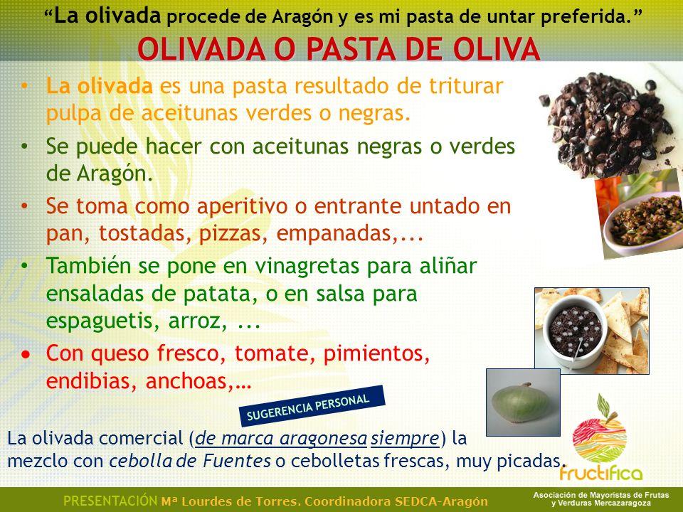 La olivada es una pasta resultado de triturar pulpa de aceitunas verdes o negras. Se puede hacer con aceitunas negras o verdes de Aragón. Se toma como