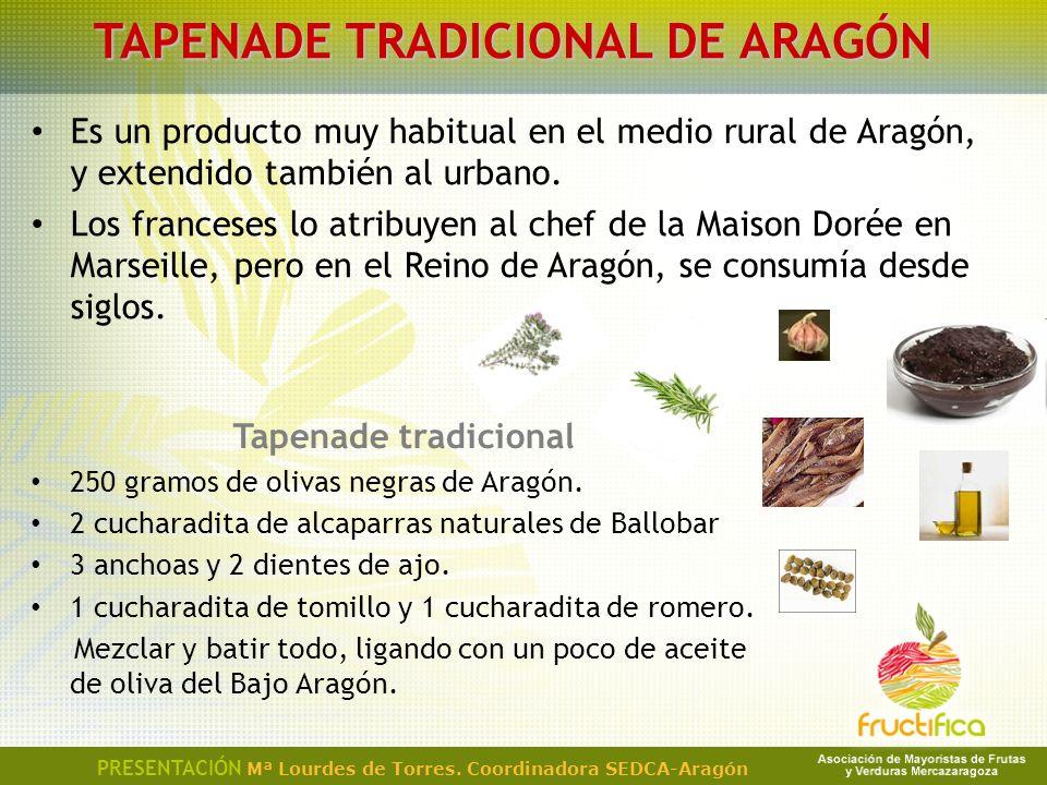 PRESENTACIÓN Mª Lourdes de Torres. Coordinadora SEDCA-Aragón TAPENADE TRADICIONAL DE ARAGÓN Es un producto muy habitual en el medio rural de Aragón, y