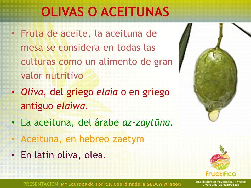OLIVAS O ACEITUNAS Fruta de aceite, la aceituna de mesa se considera en todas las culturas como un alimento de gran valor nutritivo Oliva, del griego