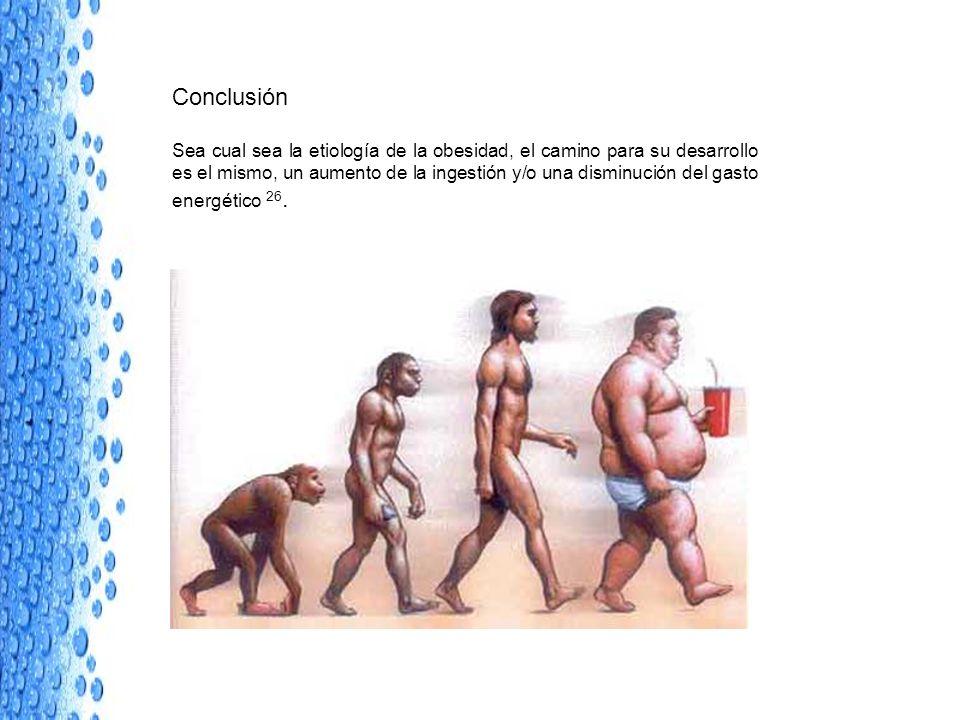 Conclusión Sea cual sea la etiología de la obesidad, el camino para su desarrollo es el mismo, un aumento de la ingestión y/o una disminución del gast