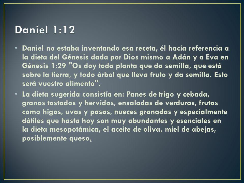 Daniel no estaba inventando esa receta, él hacía referencia a la dieta del Génesis dada por Dios mismo a Adán y a Eva en Génesis 1:29