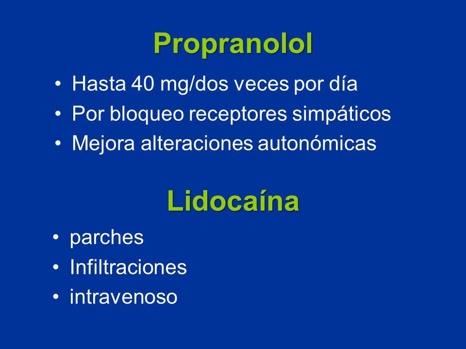Propranolol Hasta 40 mg/dos veces por día Por bloqueo receptores simpáticos Mejora alteraciones autonómicas Lidocaína parches Infiltraciones intraveno