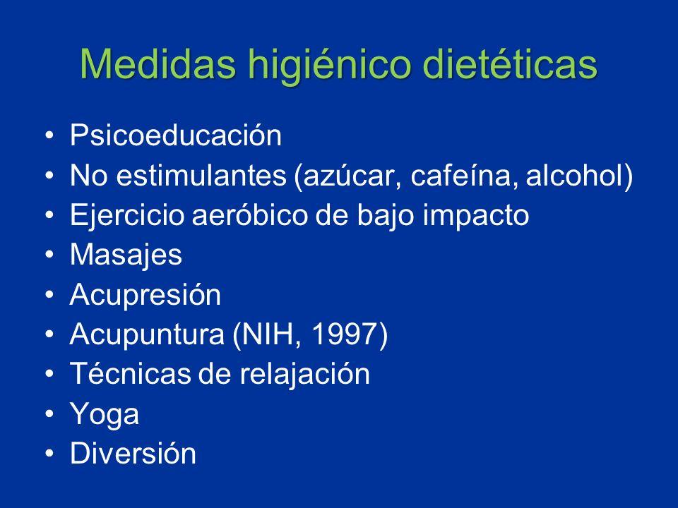 Medidas higiénico dietéticas Psicoeducación No estimulantes (azúcar, cafeína, alcohol) Ejercicio aeróbico de bajo impacto Masajes Acupresión Acupuntur