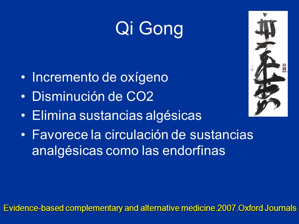 Qi Gong Incremento de oxígeno Disminución de CO2 Elimina sustancias algésicas Favorece la circulación de sustancias analgésicas como las endorfinas Ev