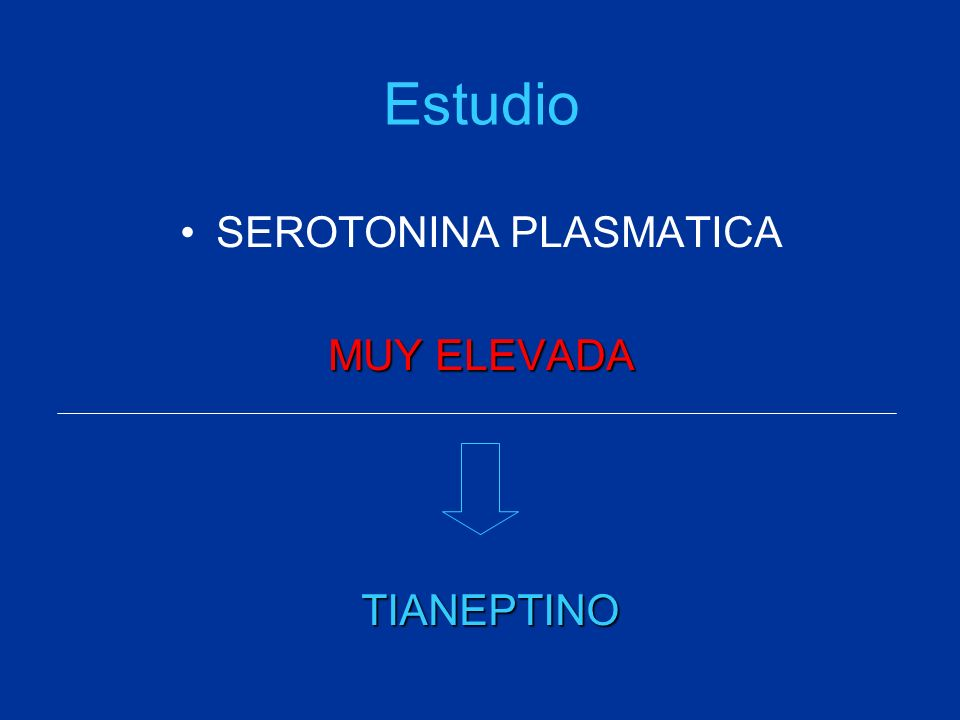Estudio SEROTONINA PLASMATICA MUY ELEVADA TIANEPTINO