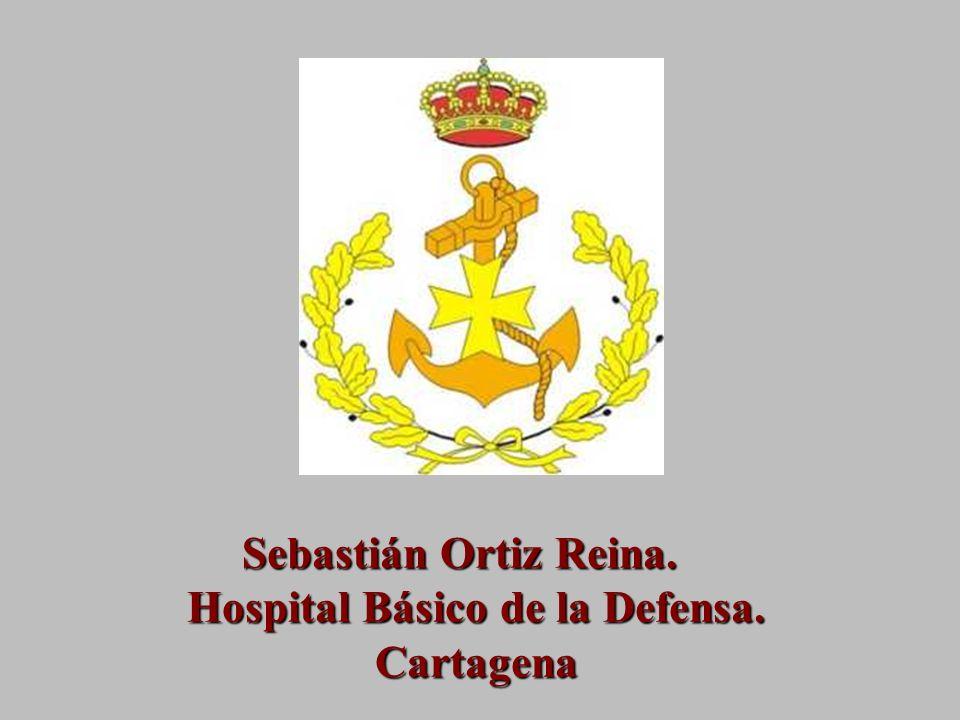 Sebastián Ortiz Reina. Hospital Básico de la Defensa. Cartagena Sebastián Ortiz Reina. Hospital Básico de la Defensa. Cartagena