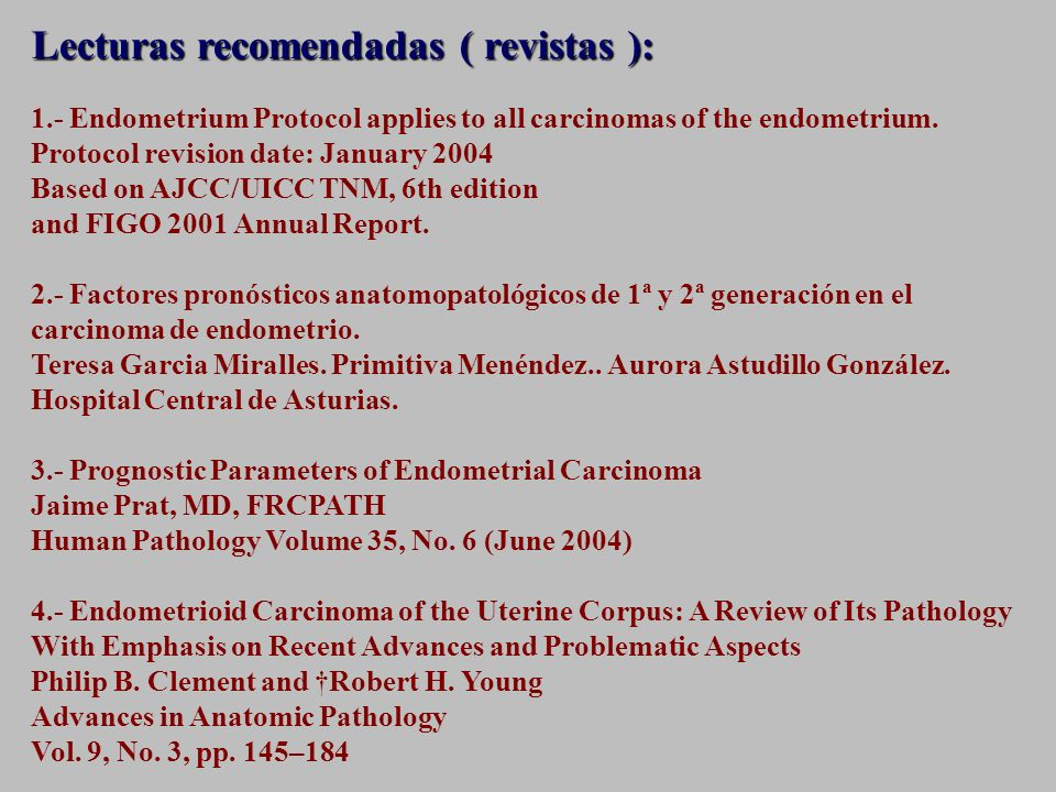 Lecturas recomendadas ( revistas ): 1.- Endometrium Protocol applies to all carcinomas of the endometrium.