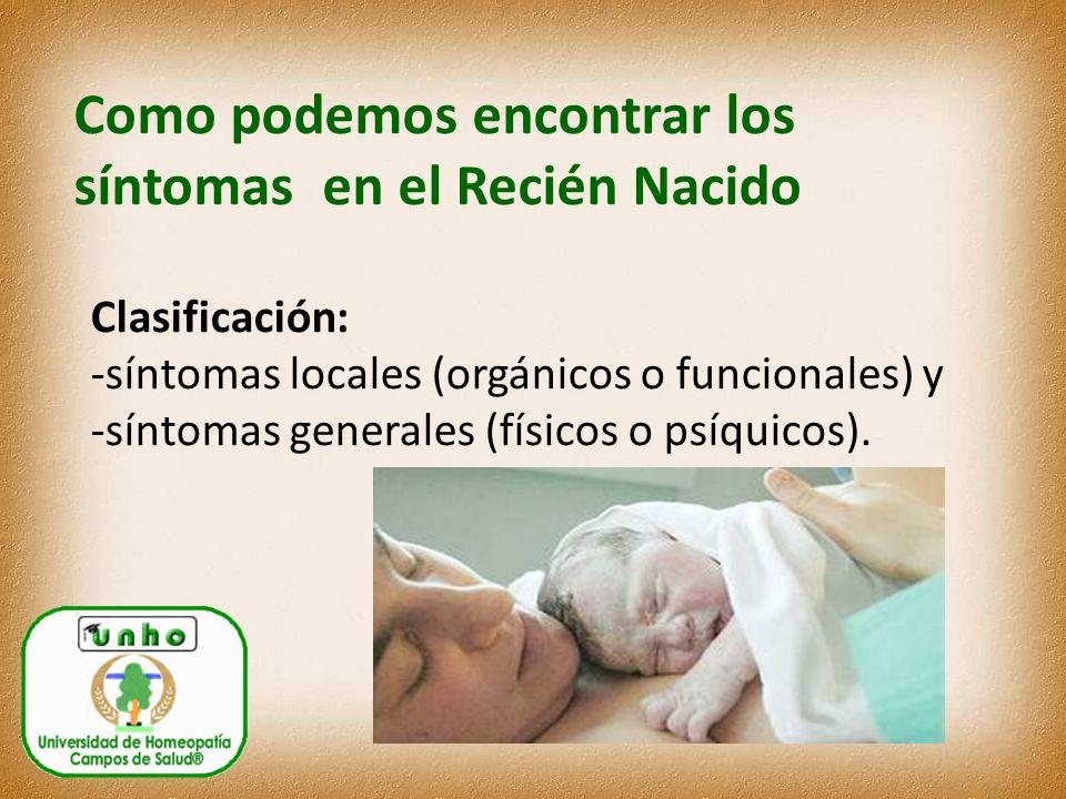 Como podemos encontrar los síntomas en el Recién Nacido Clasificación: -síntomas locales (orgánicos o funcionales) y -síntomas generales (físicos o psíquicos).
