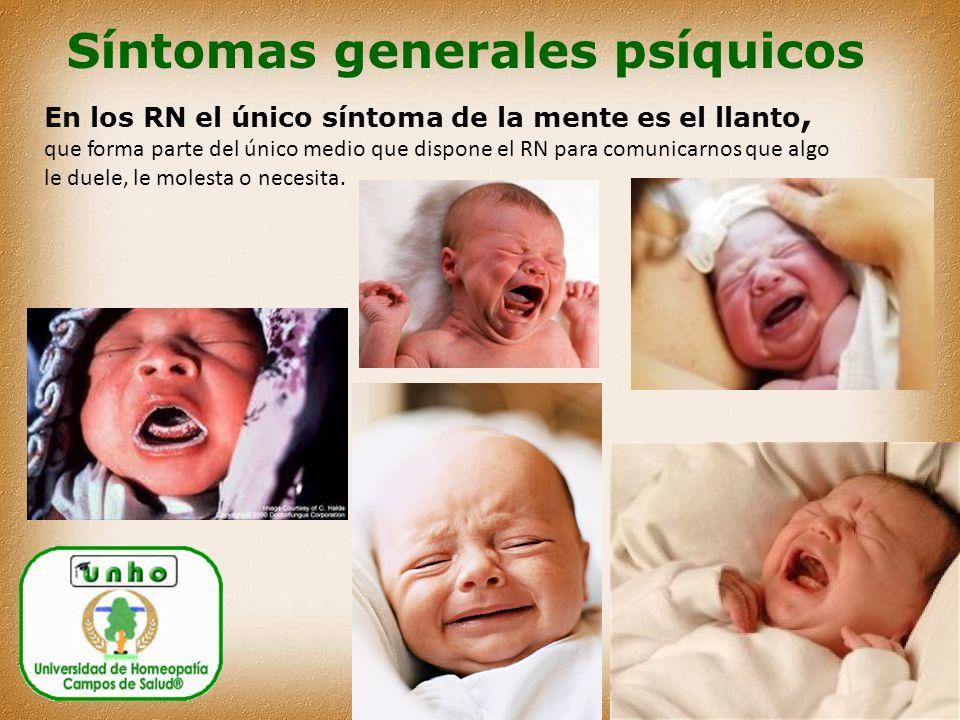 En los RN el único síntoma de la mente es el llanto, que forma parte del único medio que dispone el RN para comunicarnos que algo le duele, le molesta o necesita.