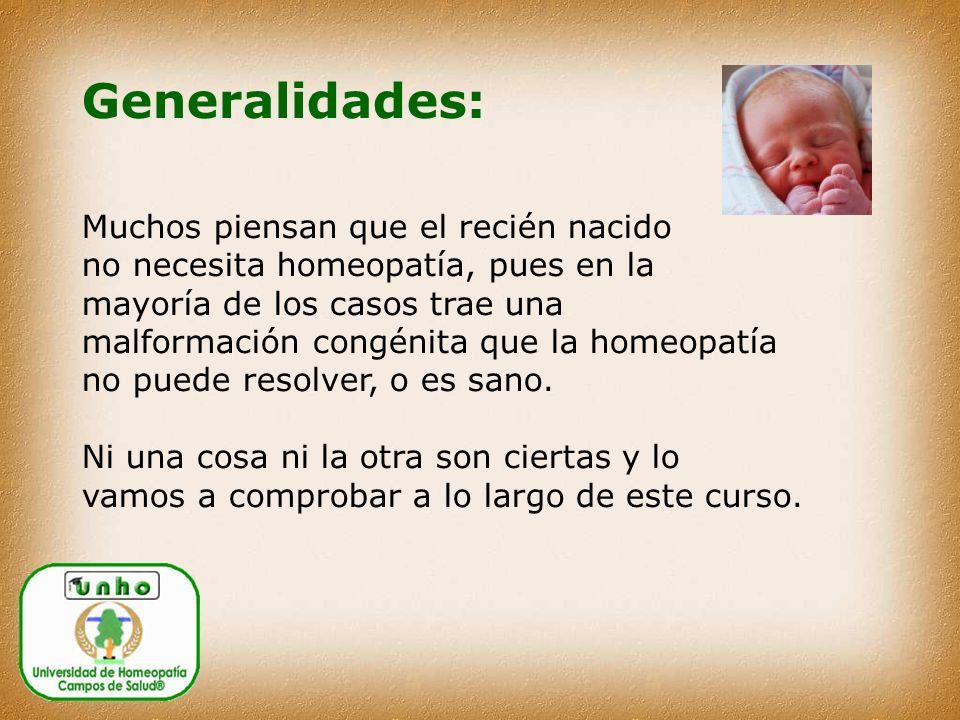 Generalidades: Muchos piensan que el recién nacido no necesita homeopatía, pues en la mayoría de los casos trae una malformación congénita que la homeopatía no puede resolver, o es sano.