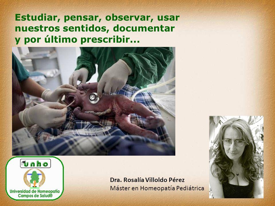 Estudiar, pensar, observar, usar nuestros sentidos, documentar y por último prescribir...