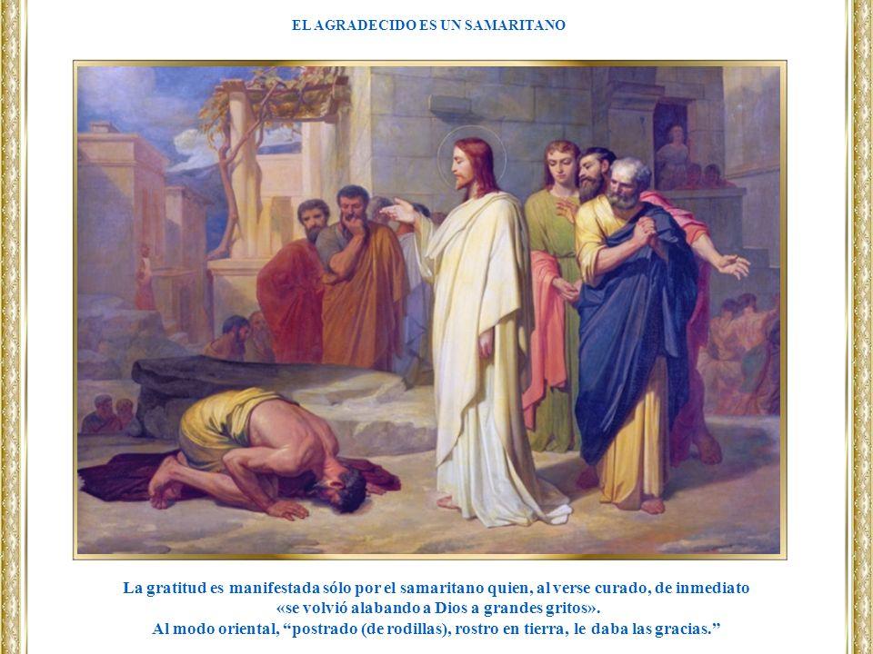 La gratitud es manifestada sólo por el samaritano quien, al verse curado, de inmediato «se volvió alabando a Dios a grandes gritos». Al modo oriental,