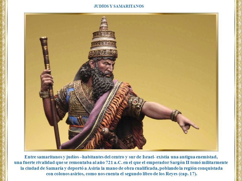 Entre samaritanos y judíos –habitantes del centro y sur de Israel- existía una antigua enemistad, una fuerte rivalidad que se remontaba al año 721 a.C