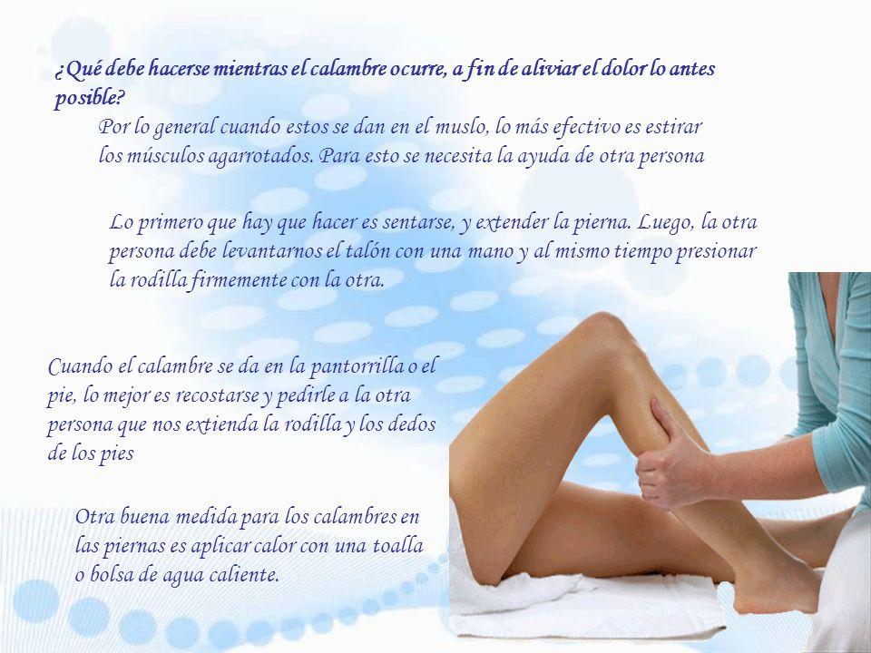 Suelen aparecer en las piernas y más en hombres que en mujeres (esto no significa que ellas no tengan calambres, sino que los tienen en menor medida).