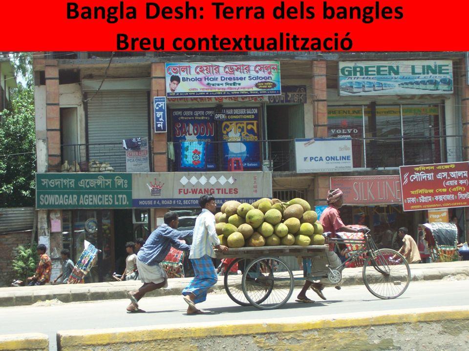 Bangla Desh: Terra dels bangles Breu contextualització