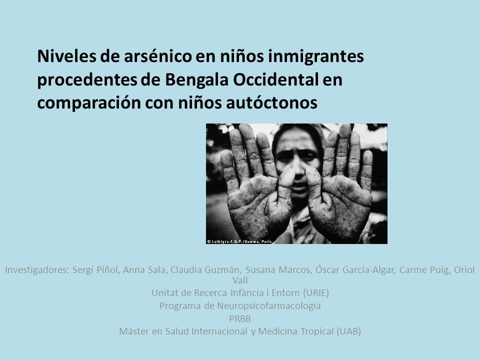 Niveles de arsénico en niños inmigrantes procedentes de Bengala Occidental en comparación con niños autóctonos Investigadores: Sergi Piñol, Anna Sala,