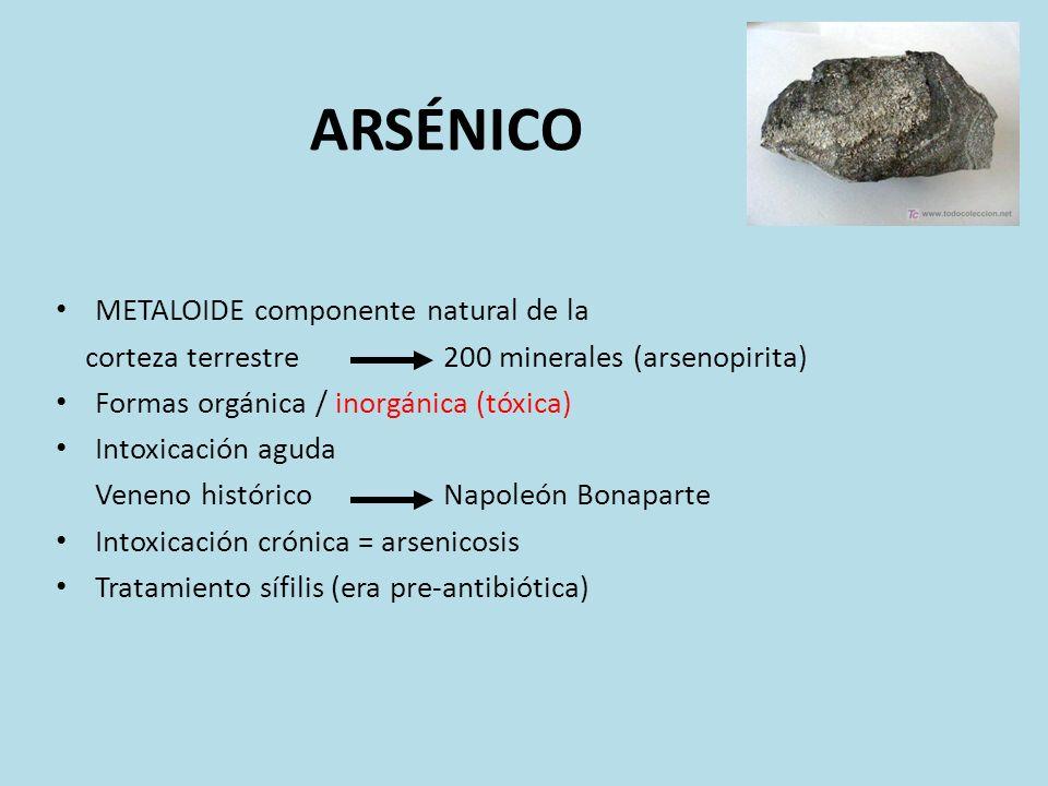 ARSÉNICO METALOIDE componente natural de la corteza terrestre 200 minerales (arsenopirita) Formas orgánica / inorgánica (tóxica) Intoxicación aguda Ve