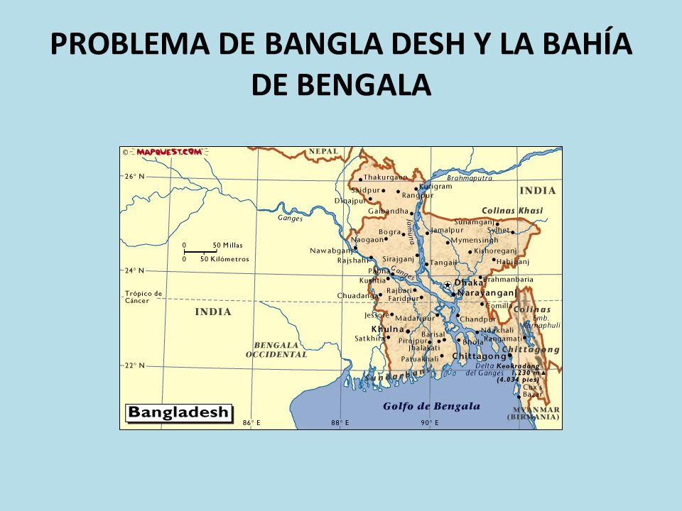 PROBLEMA DE BANGLA DESH Y LA BAHÍA DE BENGALA