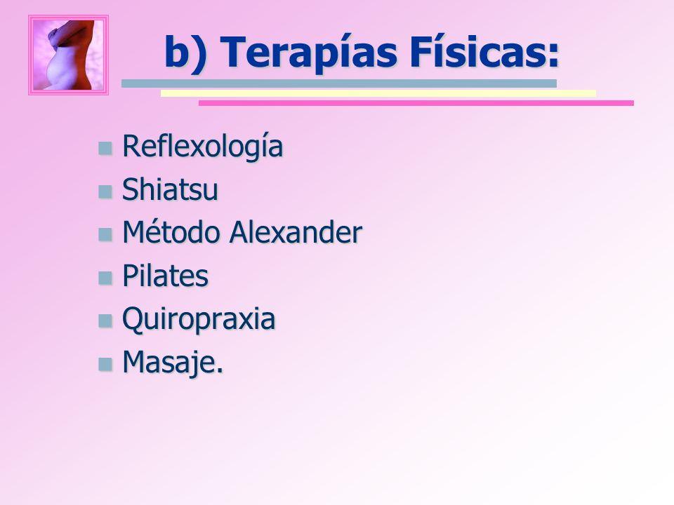 b) Terapías Físicas: Reflexología Reflexología Shiatsu Shiatsu Método Alexander Método Alexander Pilates Pilates Quiropraxia Quiropraxia Masaje. Masaj