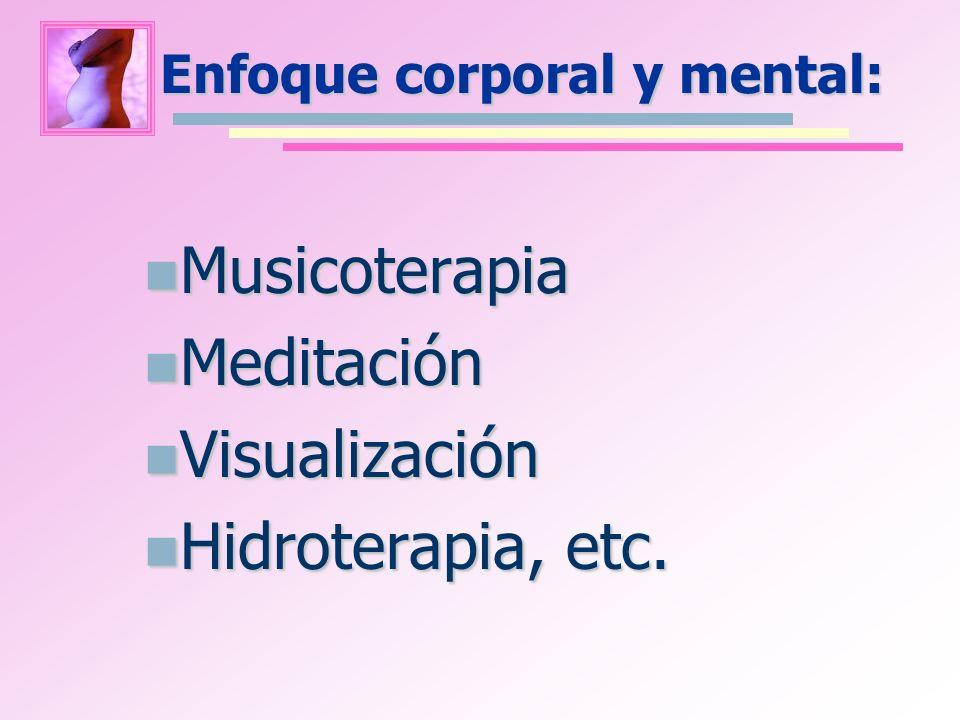 Enfoque corporal y mental: Musicoterapia Musicoterapia Meditación Meditación Visualización Visualización Hidroterapia, etc. Hidroterapia, etc.