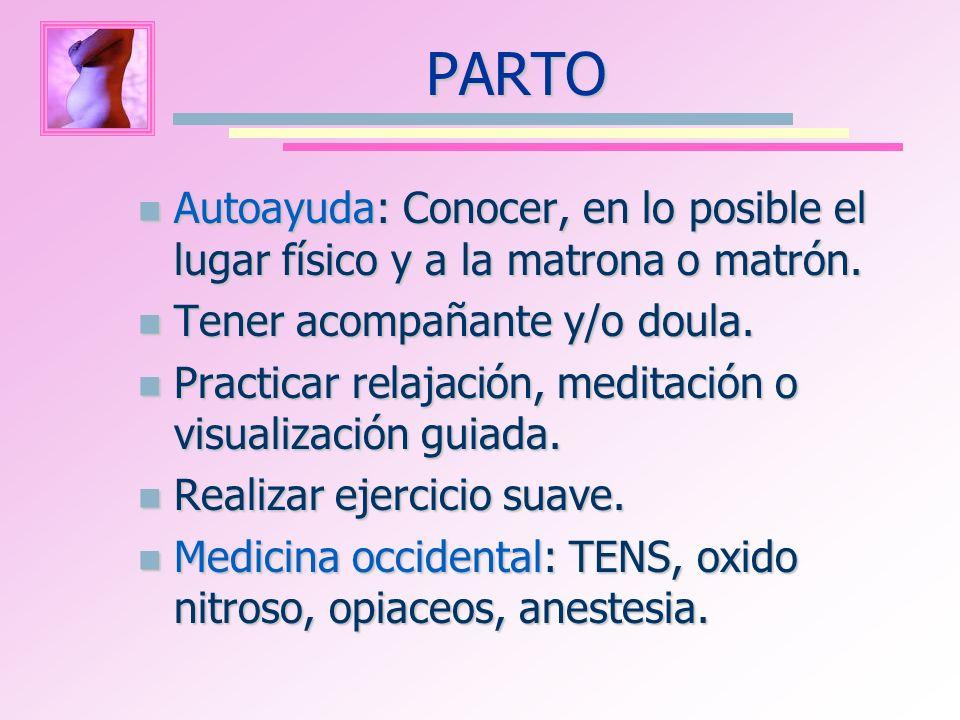 PARTO Autoayuda: Conocer, en lo posible el lugar físico y a la matrona o matrón. Autoayuda: Conocer, en lo posible el lugar físico y a la matrona o ma