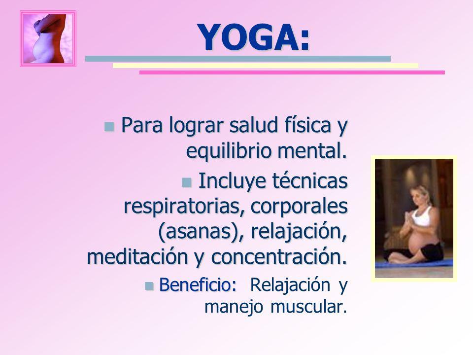 YOGA: Para lograr salud física y equilibrio mental. Para lograr salud física y equilibrio mental. Incluye técnicas respiratorias, corporales (asanas),