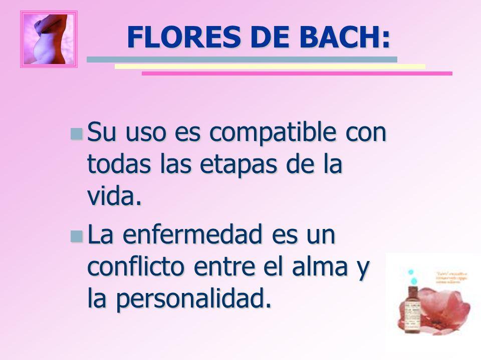 FLORES DE BACH: Su uso es compatible con todas las etapas de la vida. Su uso es compatible con todas las etapas de la vida. La enfermedad es un confli