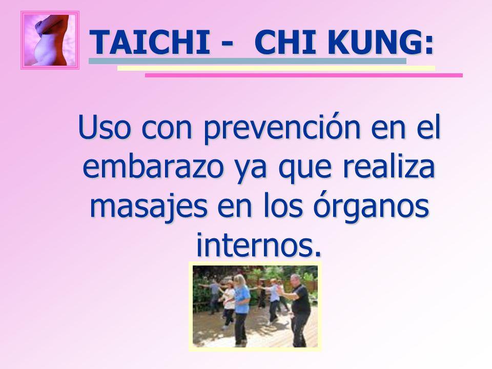 Uso con prevención en el embarazo ya que realiza masajes en los órganos internos. TAICHI - CHI KUNG:
