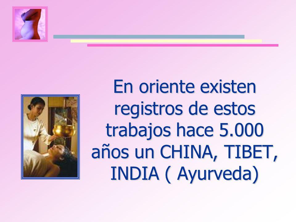 En oriente existen registros de estos trabajos hace 5.000 años un CHINA, TIBET, INDIA ( Ayurveda)