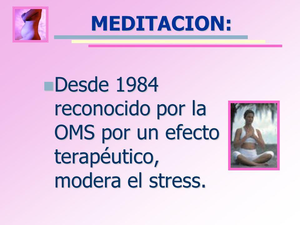 MEDITACION: Desde 1984 reconocido por la OMS por un efecto terapéutico, modera el stress. Desde 1984 reconocido por la OMS por un efecto terapéutico,