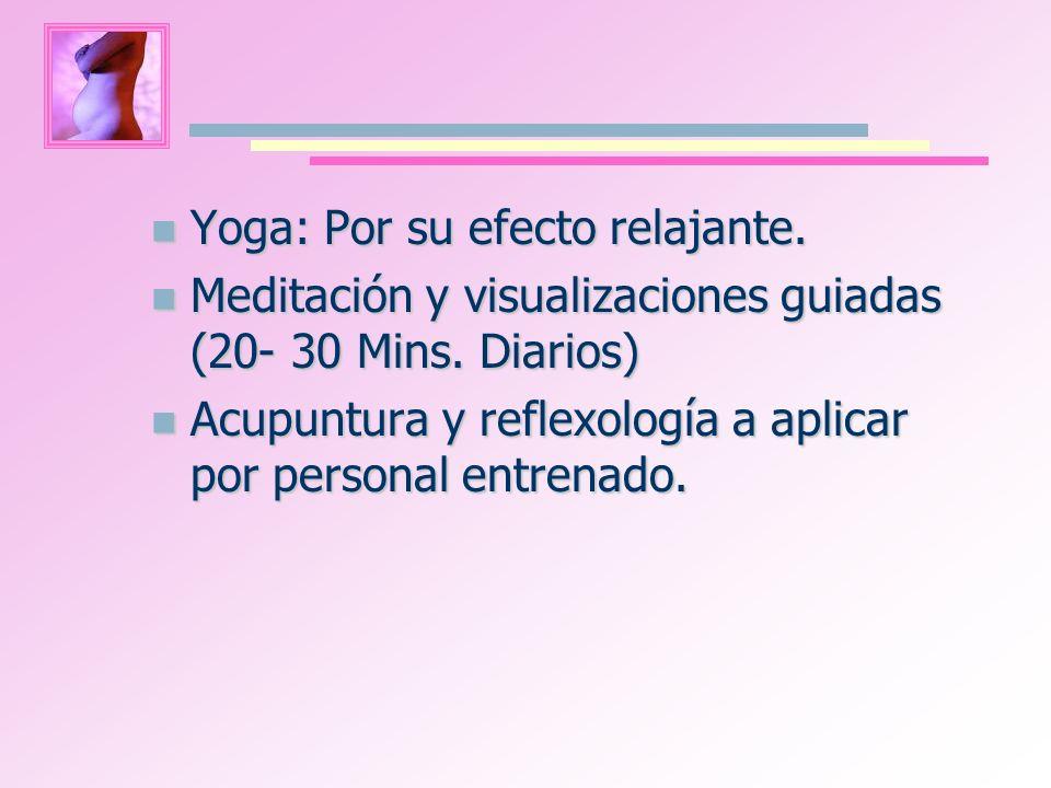 Yoga: Por su efecto relajante. Yoga: Por su efecto relajante. Meditación y visualizaciones guiadas (20- 30 Mins. Diarios) Meditación y visualizaciones