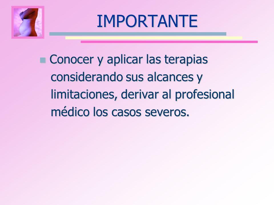IMPORTANTE Conocer y aplicar las terapias Conocer y aplicar las terapias considerando sus alcances y considerando sus alcances y limitaciones, derivar
