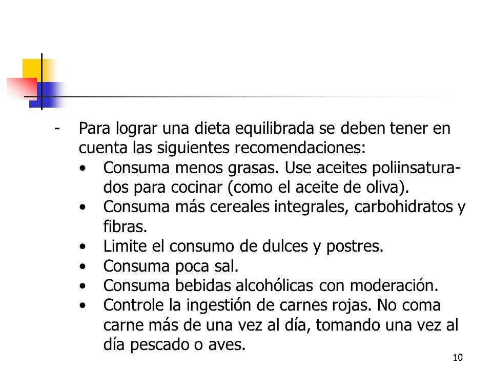 10 -Para lograr una dieta equilibrada se deben tener en cuenta las siguientes recomendaciones: Consuma menos grasas. Use aceites poliinsatura- dos par