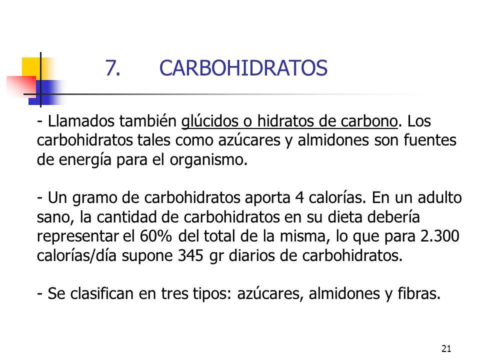 21 - Llamados también glúcidos o hidratos de carbono. Los carbohidratos tales como azúcares y almidones son fuentes de energía para el organismo. - Un