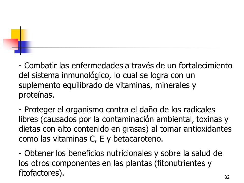 32 - Combatir las enfermedades a través de un fortalecimiento del sistema inmunológico, lo cual se logra con un suplemento equilibrado de vitaminas, m