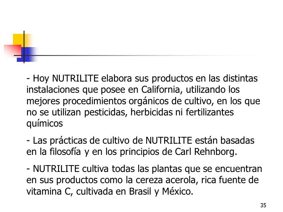 35 - Hoy NUTRILITE elabora sus productos en las distintas instalaciones que posee en California, utilizando los mejores procedimientos orgánicos de cu