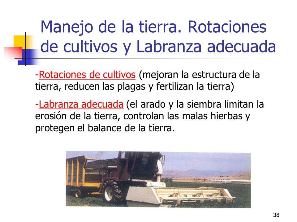 38 -Rotaciones de cultivos (mejoran la estructura de la tierra, reducen las plagas y fertilizan la tierra) -Labranza adecuada (el arado y la siembra l
