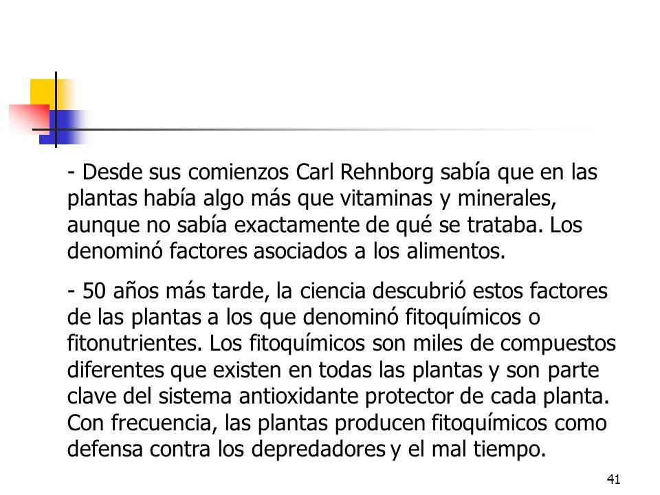 41 - Desde sus comienzos Carl Rehnborg sabía que en las plantas había algo más que vitaminas y minerales, aunque no sabía exactamente de qué se tratab