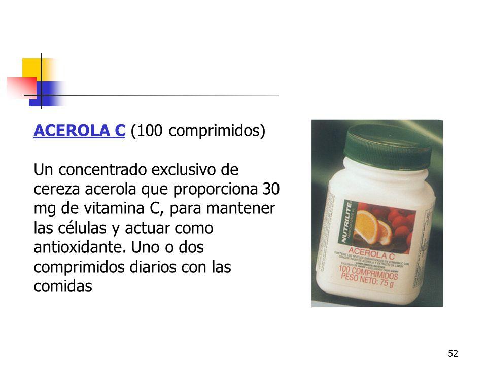 52 ACEROLA C (100 comprimidos) Un concentrado exclusivo de cereza acerola que proporciona 30 mg de vitamina C, para mantener las células y actuar como