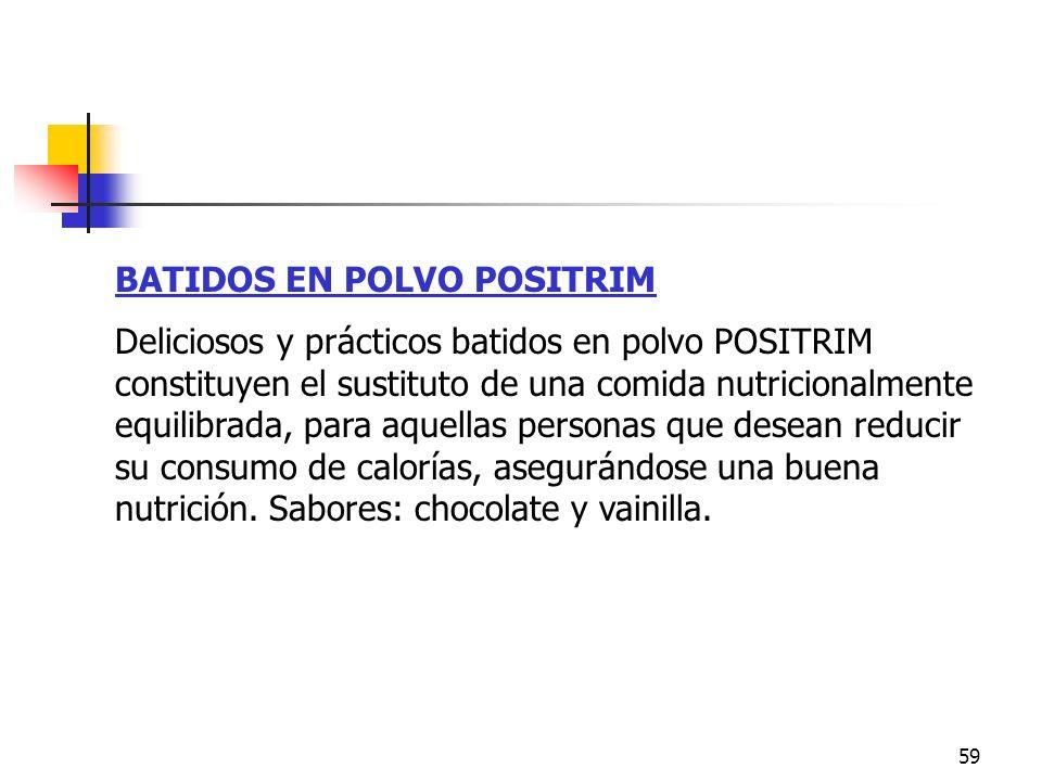 59 BATIDOS EN POLVO POSITRIM Deliciosos y prácticos batidos en polvo POSITRIM constituyen el sustituto de una comida nutricionalmente equilibrada, par