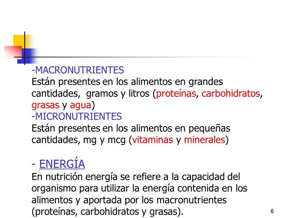 6 Macronutrientes y Micronutrientes. Energía -MACRONUTRIENTES Están presentes en los alimentos en grandes cantidades, gramos y litros (proteínas, carb