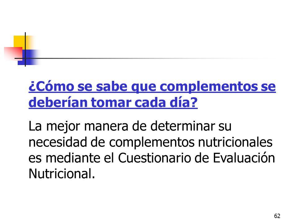 62 Cuestionario de evaluación nutricional ¿Cómo se sabe que complementos se deberían tomar cada día? La mejor manera de determinar su necesidad de com