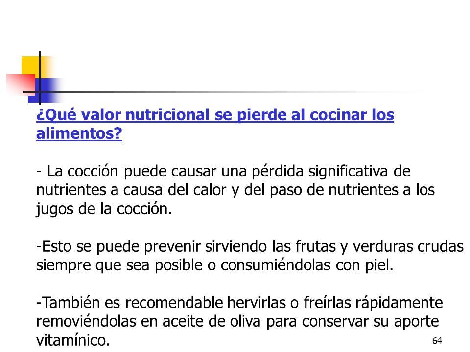 64 ¿Qué valor nutricional se pierde al cocinar los alimentos? - La cocción puede causar una pérdida significativa de nutrientes a causa del calor y de