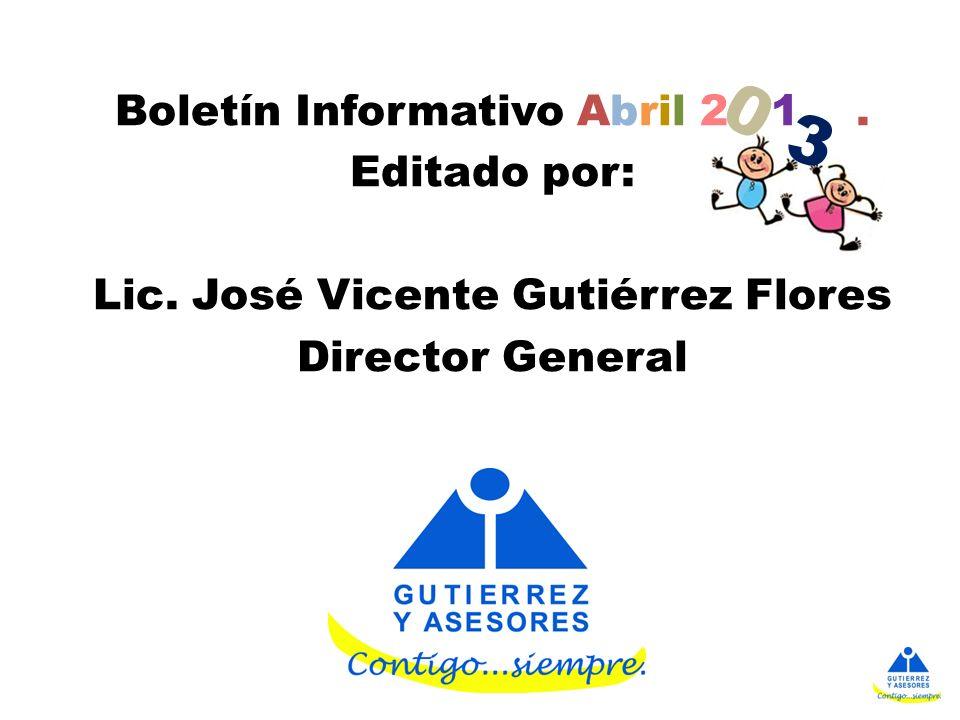 Boletín Informativo Abril 2 1. Editado por: Lic. José Vicente Gutiérrez Flores Director General 0 3