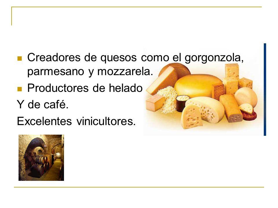 Creadores de quesos como el gorgonzola, parmesano y mozzarela. Productores de helado Y de café. Excelentes vinicultores.
